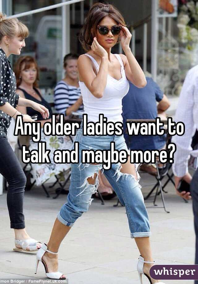 Any older ladies want to talk and maybe more?