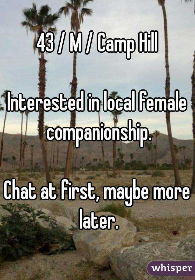 43 / M / Camp Hill  Interested in local female companionship.  Chat at first, maybe more later.