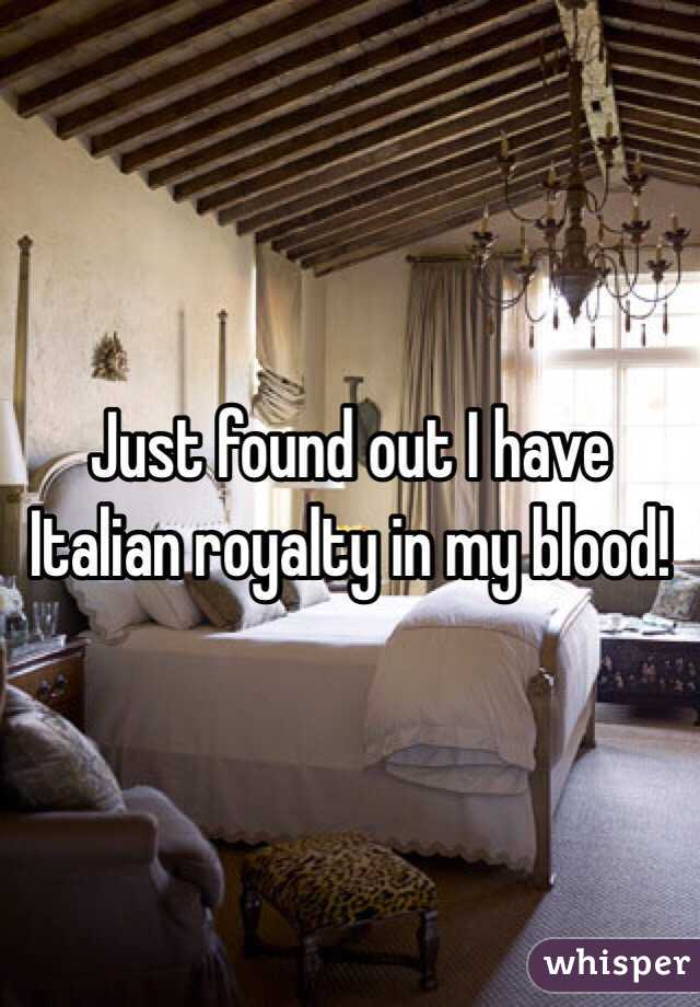 Just found out I have Italian royalty in my blood!