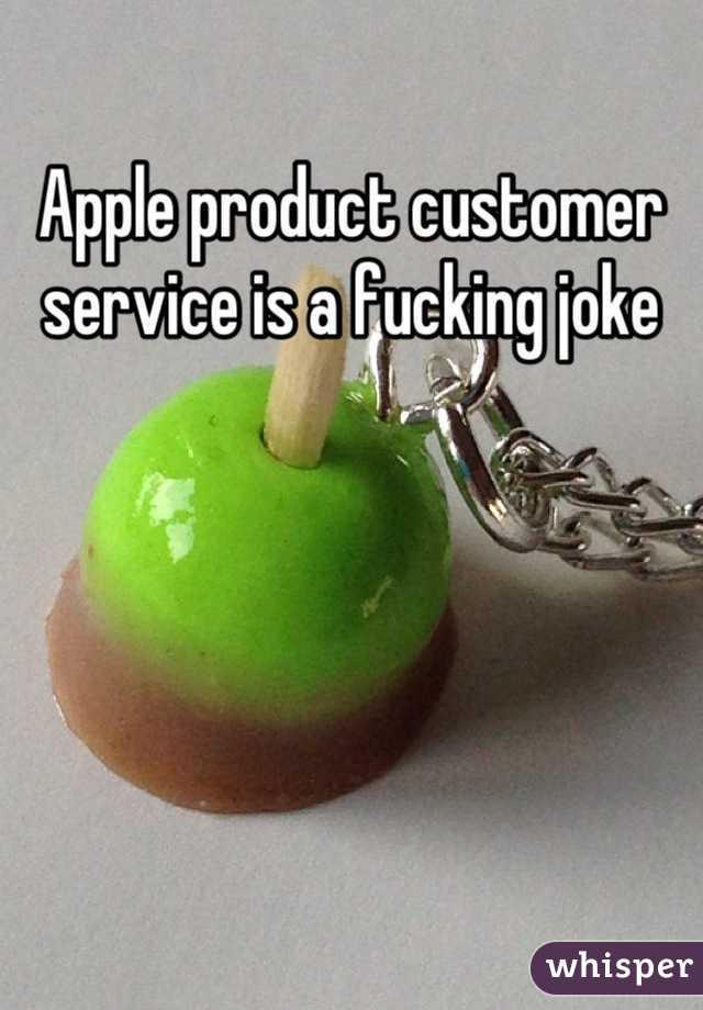 Apple product customer service is a fucking joke