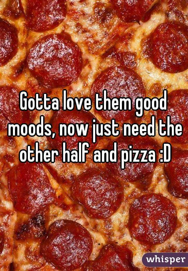 Gotta love them good moods, now just need the other half and pizza :D