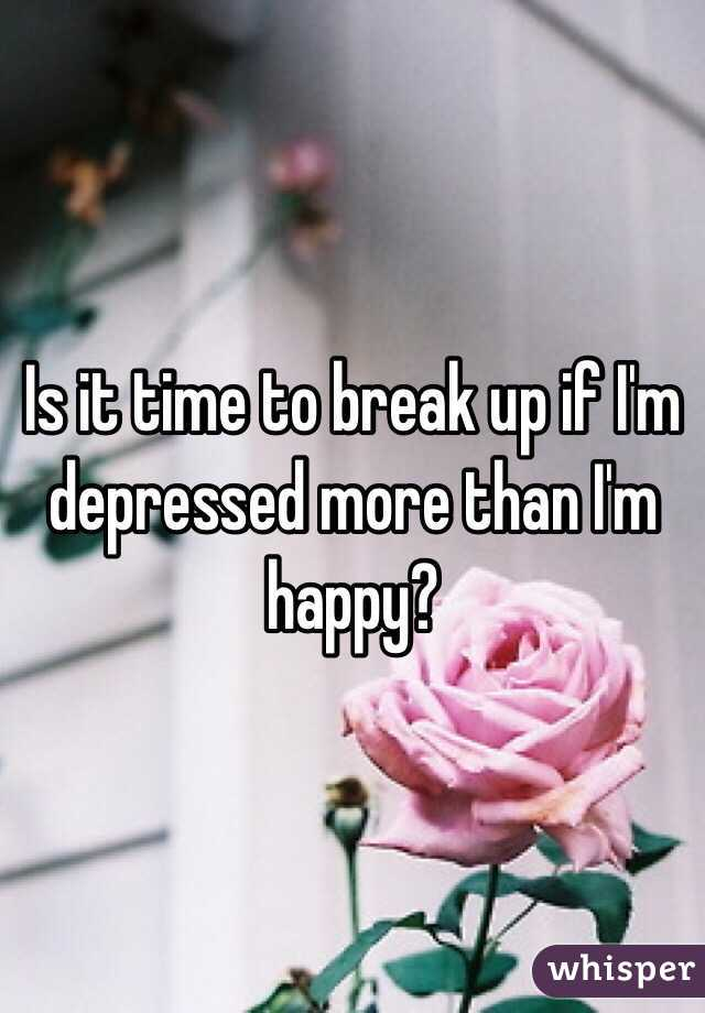 Is it time to break up if I'm depressed more than I'm happy?