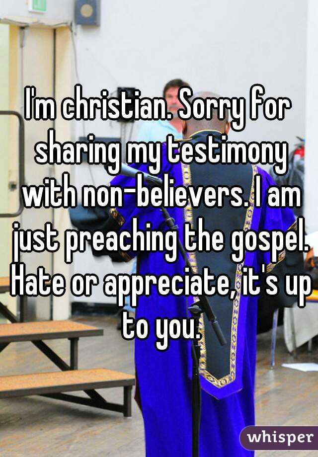 I'm christian. Sorry for sharing my testimony with non-believers. I am just preaching the gospel. Hate or appreciate, it's up to you.