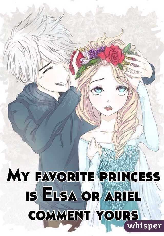 My favorite princess is Elsa or ariel comment yours