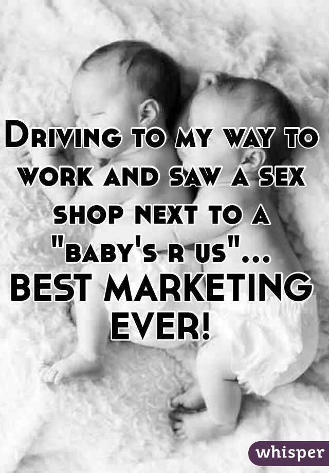 """Driving to my way to work and saw a sex shop next to a """"baby's r us""""... BEST MARKETING EVER!"""