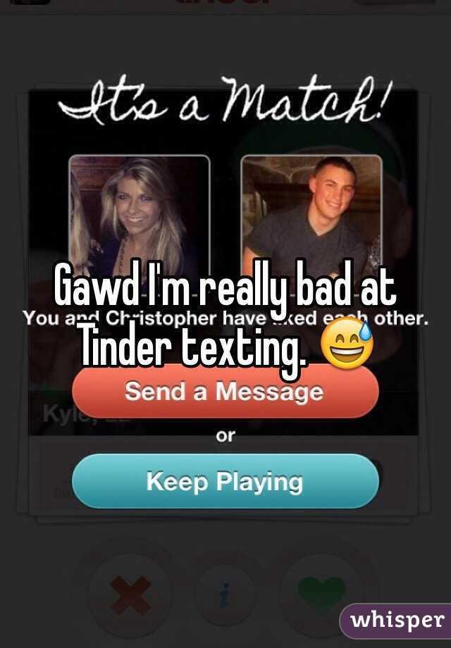 Gawd I'm really bad at Tinder texting. 😅