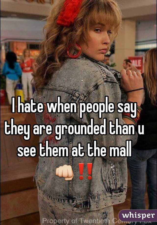 I hate when people say they are grounded than u see them at the mall 👊‼️