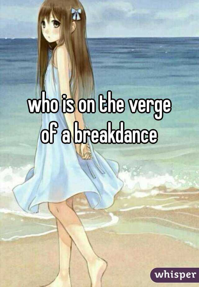 who is on the verge of a breakdance