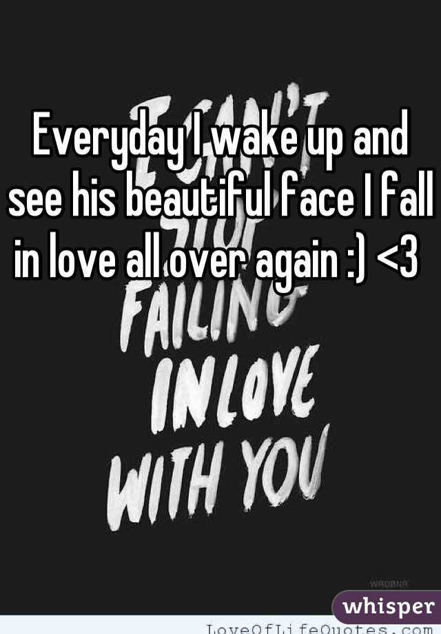 Everyday I wake up and see his beautiful face I fall in love all over again :) <3