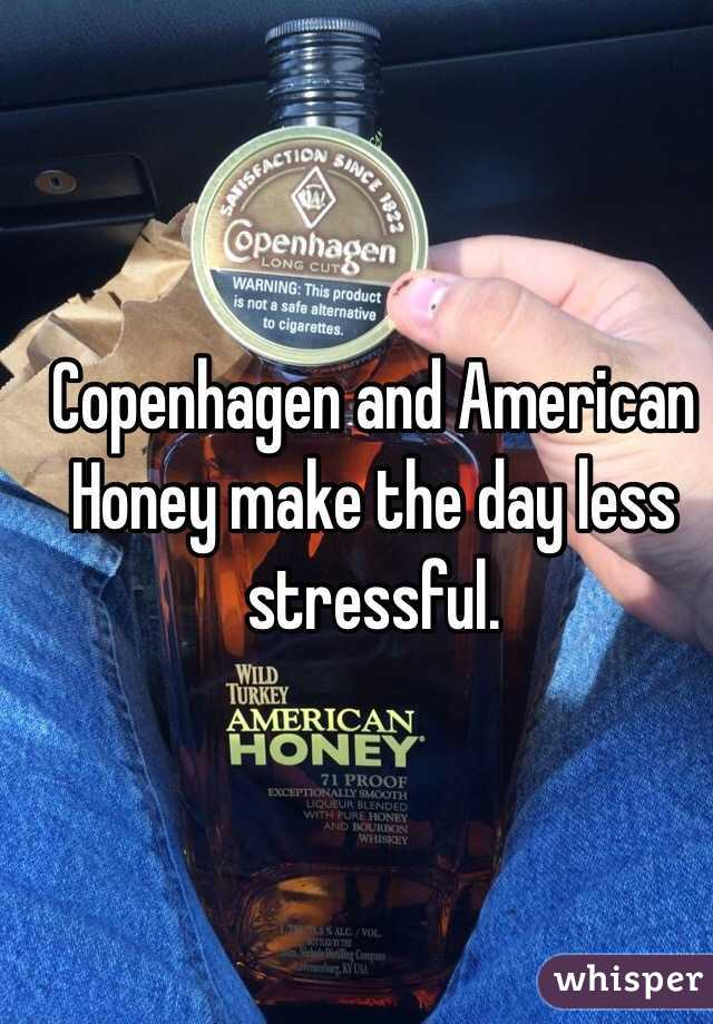 Copenhagen and American Honey make the day less stressful.