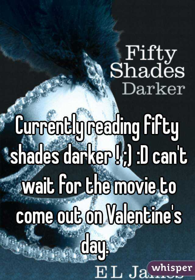 Currently reading fifty shades darker ! ;) :D can't wait for the movie to come out on Valentine's day.