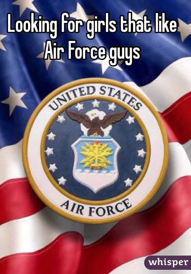 Looking for girls that like Air Force guys