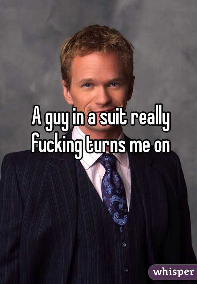 A guy in a suit really fucking turns me on