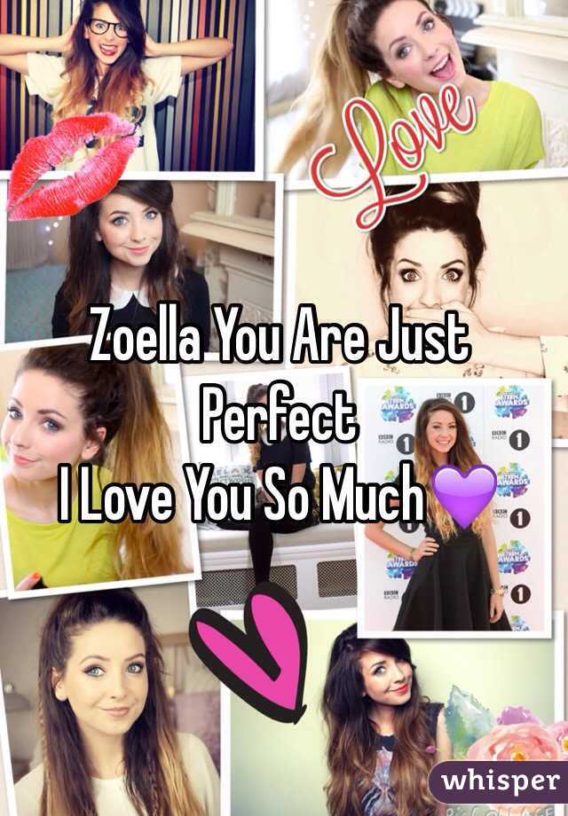 Zoella You Are Just Perfect I Love You So Much💜