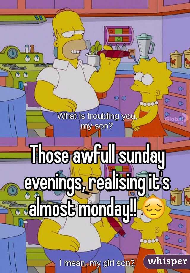 Those awfull sunday evenings, realising it's almost monday!! 😔