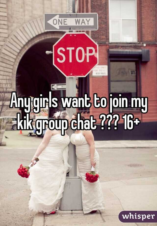 Any girls want to join my kik group chat ??? 16+