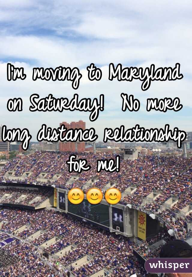 I'm moving to Maryland on Saturday!  No more long distance relationship for me! 😊😊😊