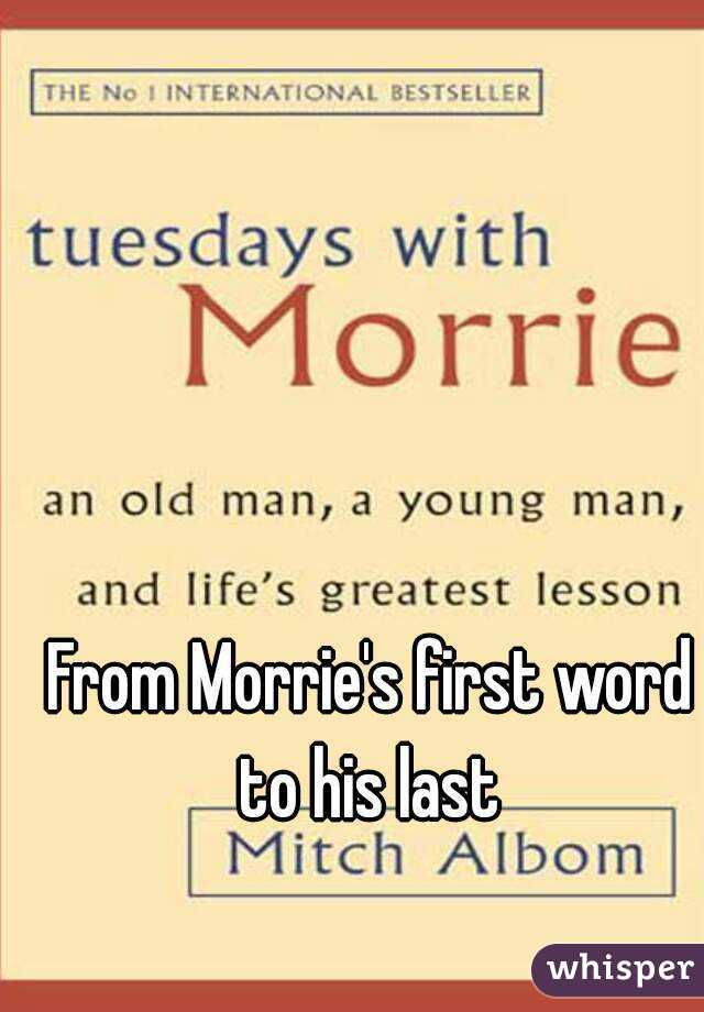 From Morrie's first word to his last