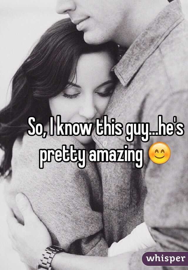 So, I know this guy...he's pretty amazing 😊