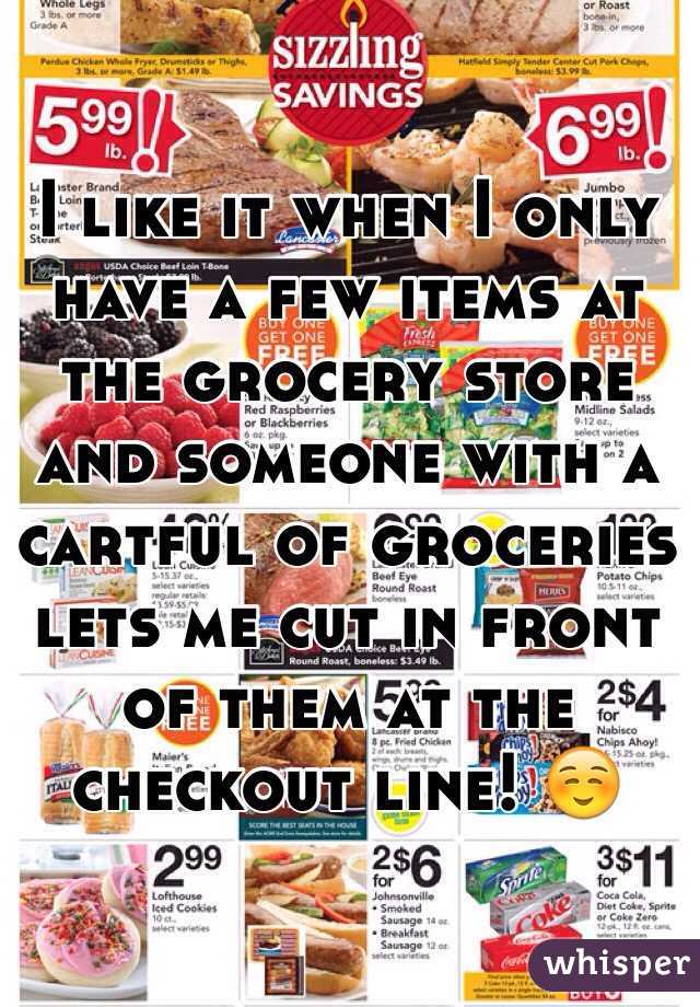 I like it when I only have a few items at the grocery store and someone with a cartful of groceries lets me cut in front of them at the checkout line! ☺️