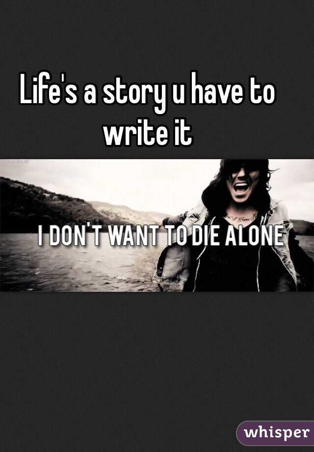 Life's a story u have to write it