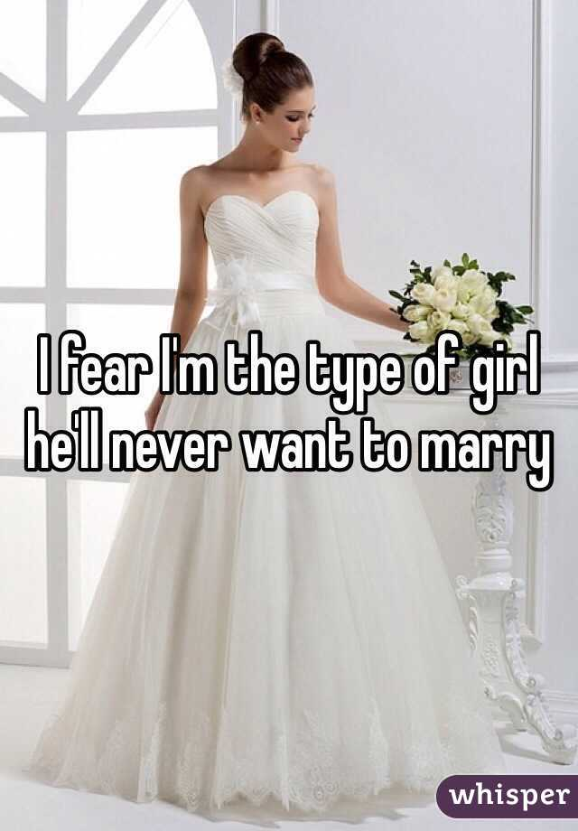 I fear I'm the type of girl he'll never want to marry