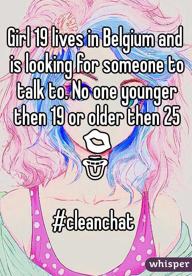 Girl 19 lives in Belgium and is looking for someone to talk to. No one younger then 19 or older then 25 💋👅 #cleanchat