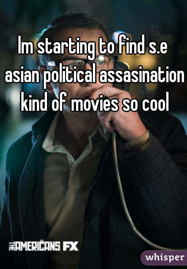 Im starting to find s.e asian political assasination kind of movies so cool