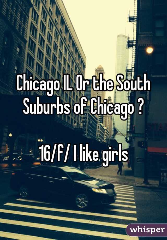 Chicago IL Or the South Suburbs of Chicago ?   16/f/ I like girls