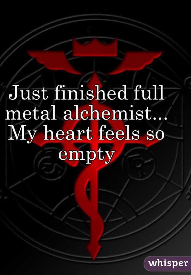 Just finished full metal alchemist... My heart feels so empty