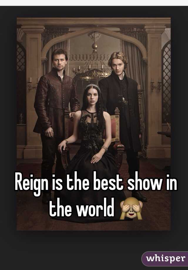 Reign is the best show in the world 🙈