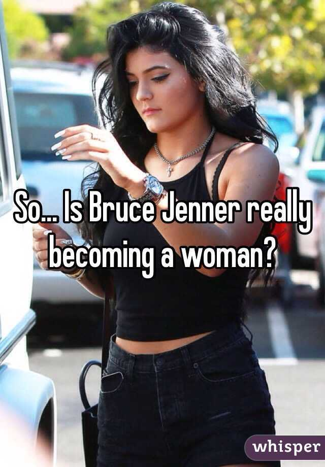 So... Is Bruce Jenner really becoming a woman?