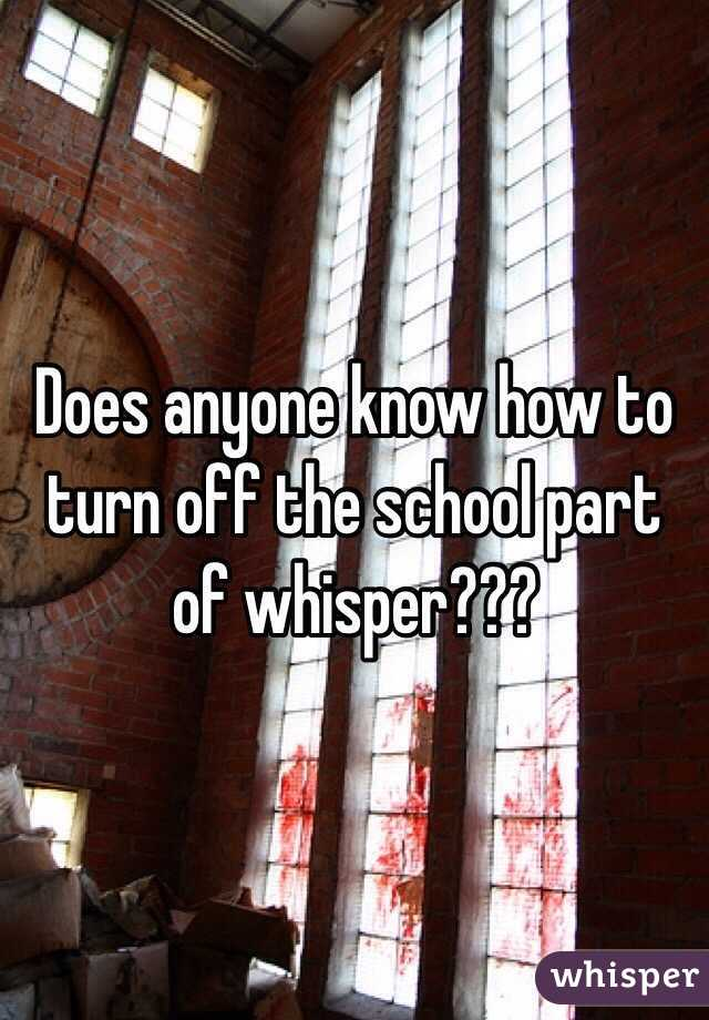 Does anyone know how to turn off the school part of whisper???