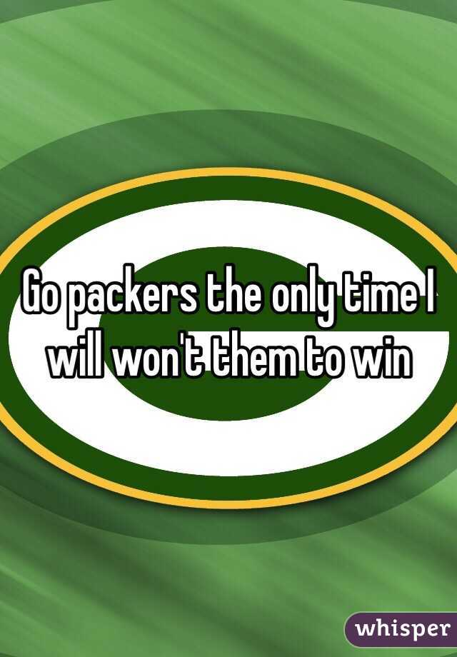 Go packers the only time I will won't them to win