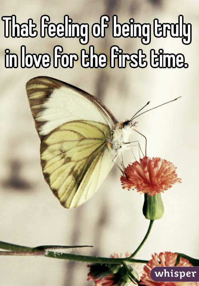 That feeling of being truly in love for the first time.
