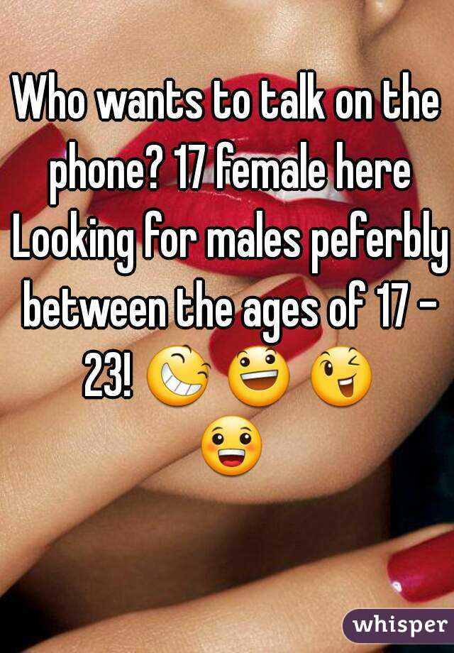 Who wants to talk on the phone? 17 female here Looking for males peferbly between the ages of 17 - 23! 😆 😃 😉 😀