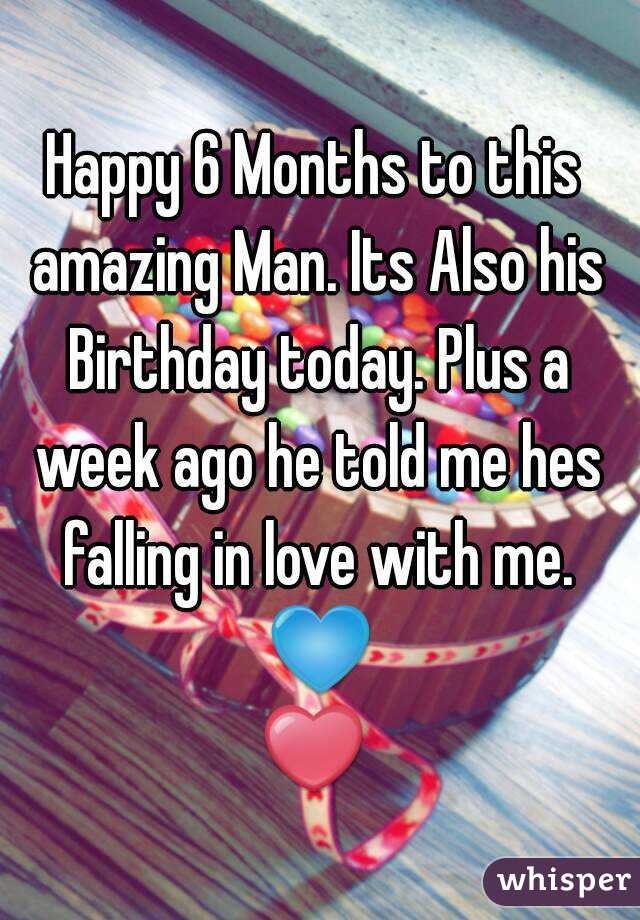 Happy 6 Months to this amazing Man. Its Also his Birthday today. Plus a week ago he told me hes falling in love with me. 💙❤