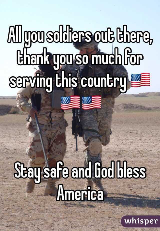 All you soldiers out there, thank you so much for serving this country 🇺🇸🇺🇸🇺🇸    Stay safe and God bless America