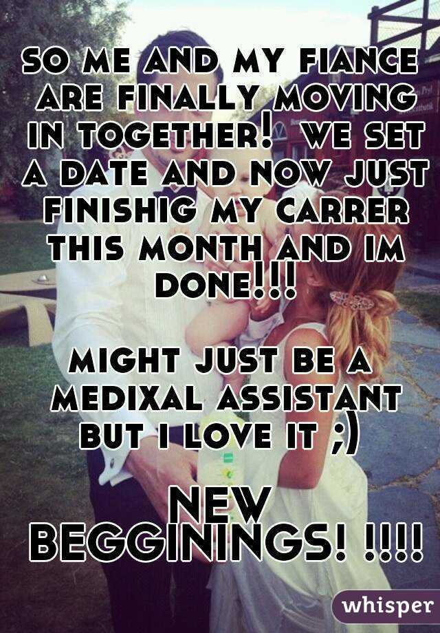 so me and my fiance are finally moving in together!  we set a date and now just finishig my carrer this month and im done!!!  might just be a medixal assistant but i love it ;)   NEW BEGGININGS! !!!!