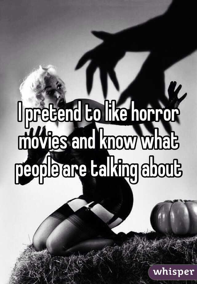 I pretend to like horror movies and know what people are talking about