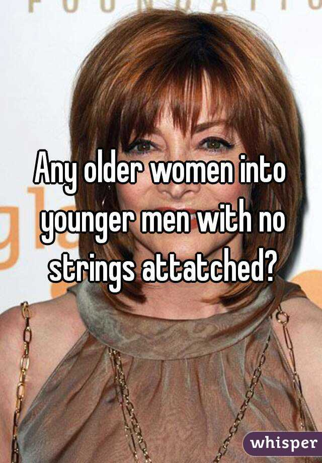 Any older women into younger men with no strings attatched?
