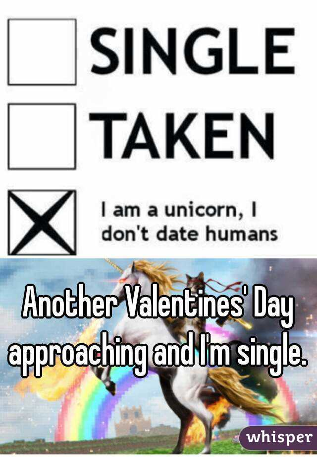 Another Valentines' Day approaching and I'm single.