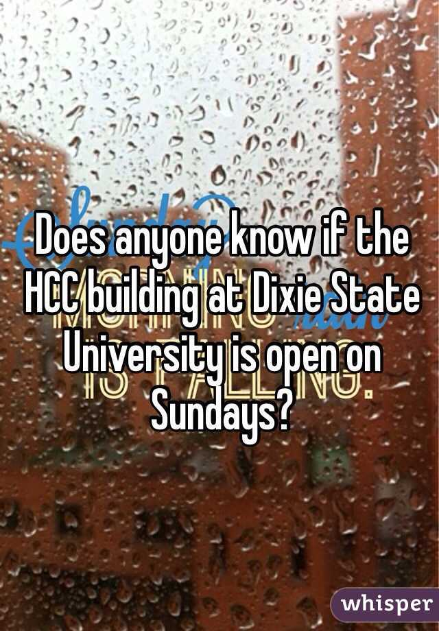 Does anyone know if the HCC building at Dixie State University is open on Sundays?