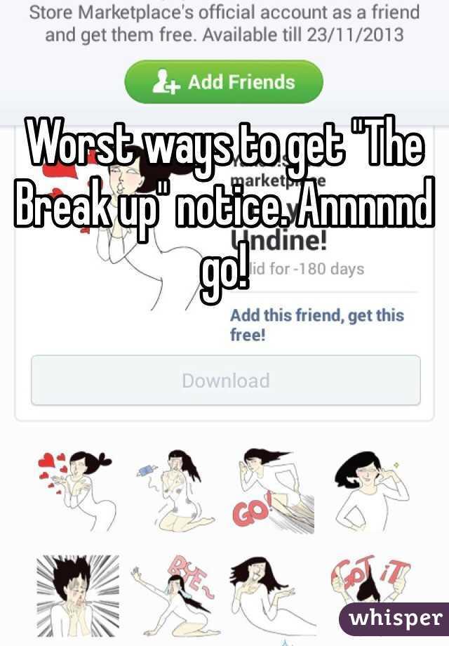 """Worst ways to get """"The Break up"""" notice. Annnnnd go!"""