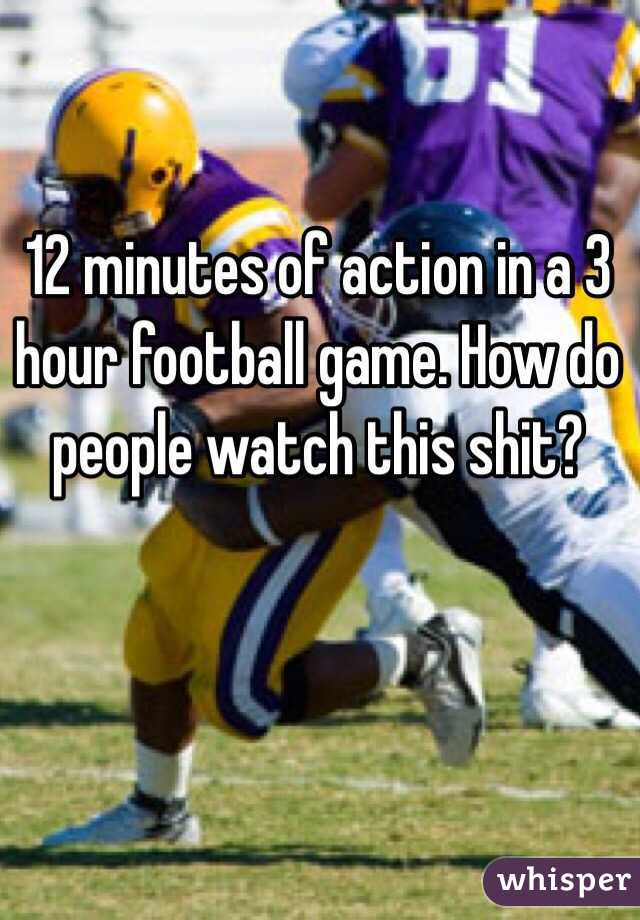 12 minutes of action in a 3 hour football game. How do people watch this shit?