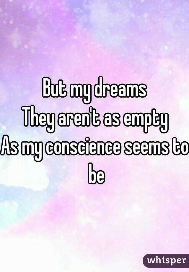 But my dreams They aren't as empty As my conscience seems to be