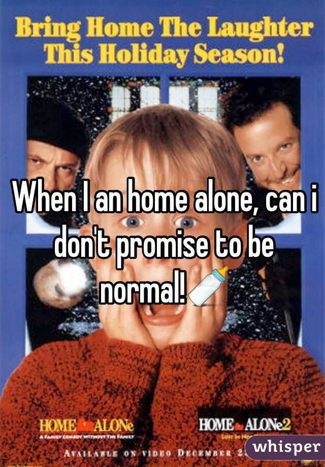 When I an home alone, can i don't promise to be normal!🍼