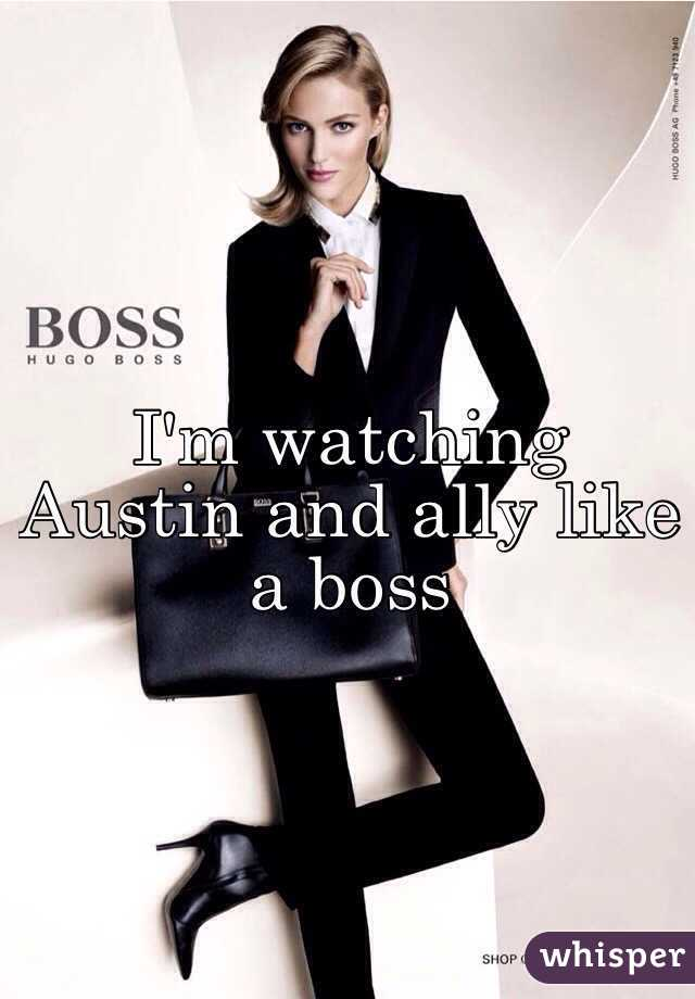 I'm watching Austin and ally like a boss