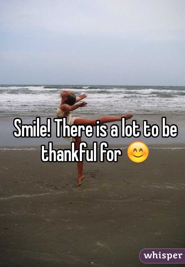Smile! There is a lot to be thankful for 😊