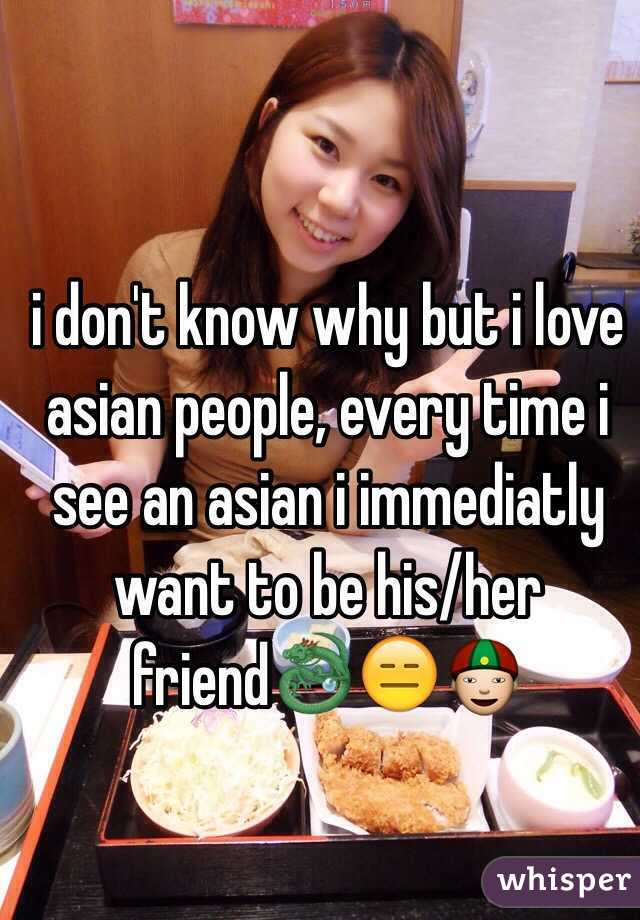 I love asian people